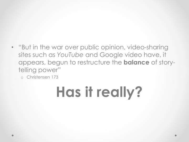 """""""But in the war over public opinion, video-sharing sites such as"""