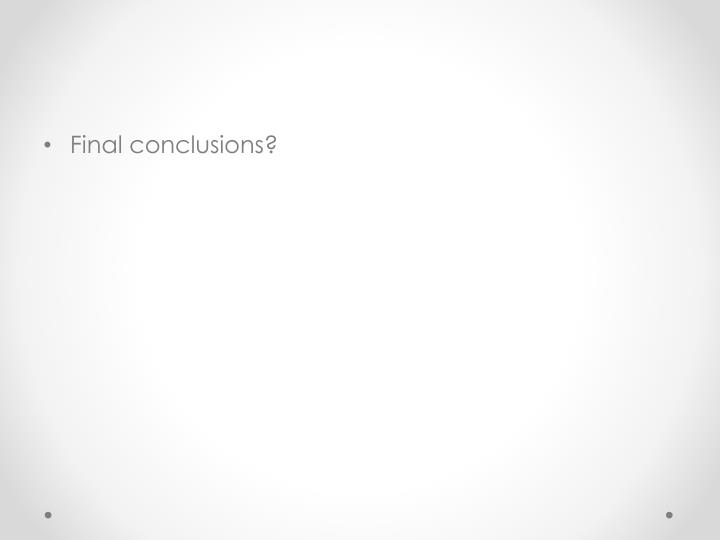 Final conclusions?