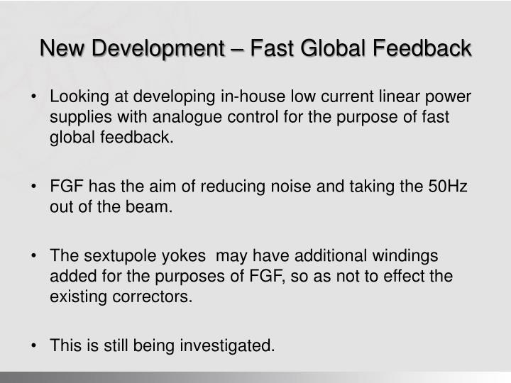 New Development – Fast Global Feedback