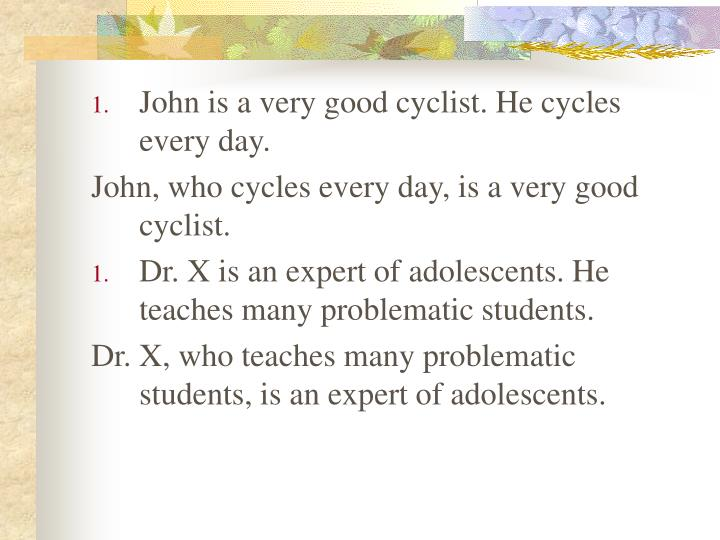 John is a very good cyclist. He cycles every day.