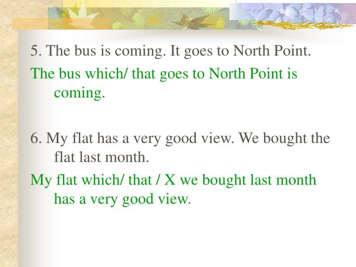 5. The bus is coming. It goes to North Point.