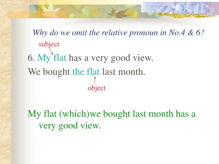 Why do we omit the relative pronoun in No.4 & 6?
