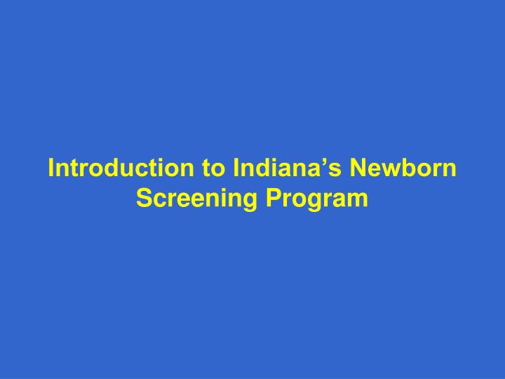 Introduction to indiana s newborn screening program
