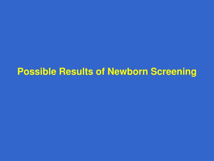 Possible Results of Newborn Screening