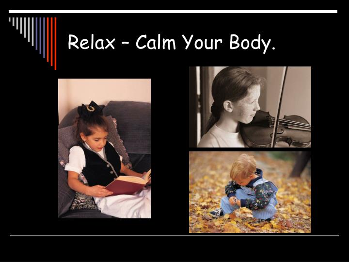 Relax – Calm Your Body.