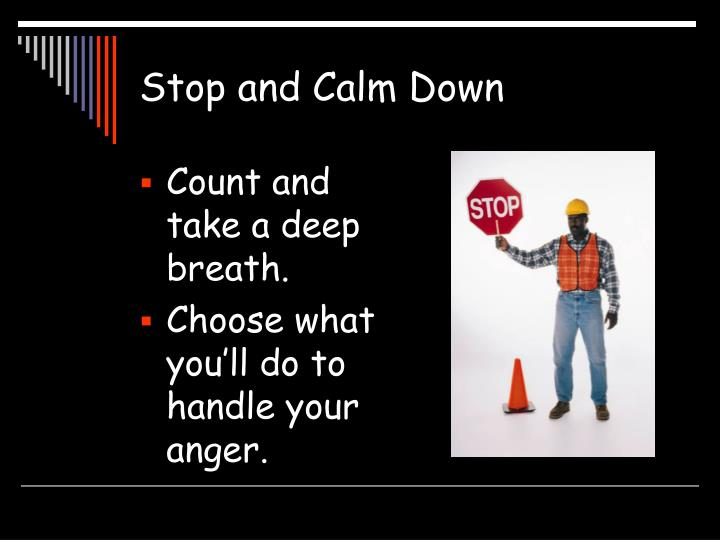 Stop and calm down