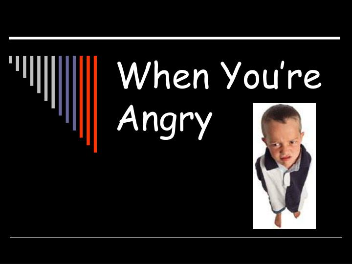 When you re angry