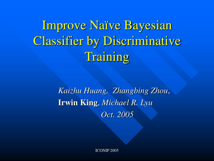 Improve na ve bayesian classifier by discriminative training