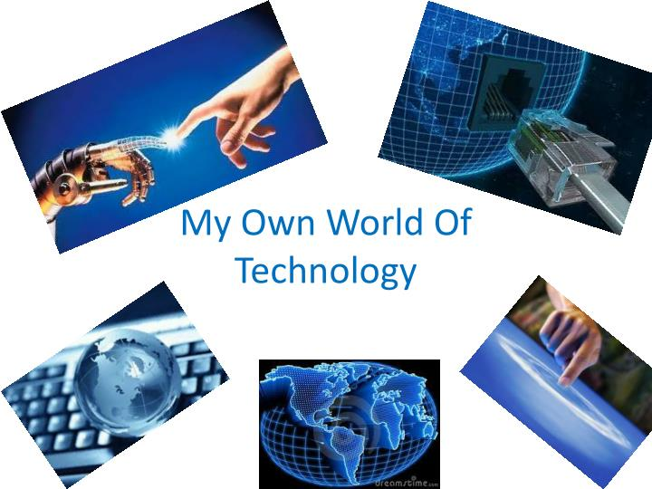 my own world of technology n.