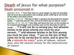 death of jesus for what purpose death announced in