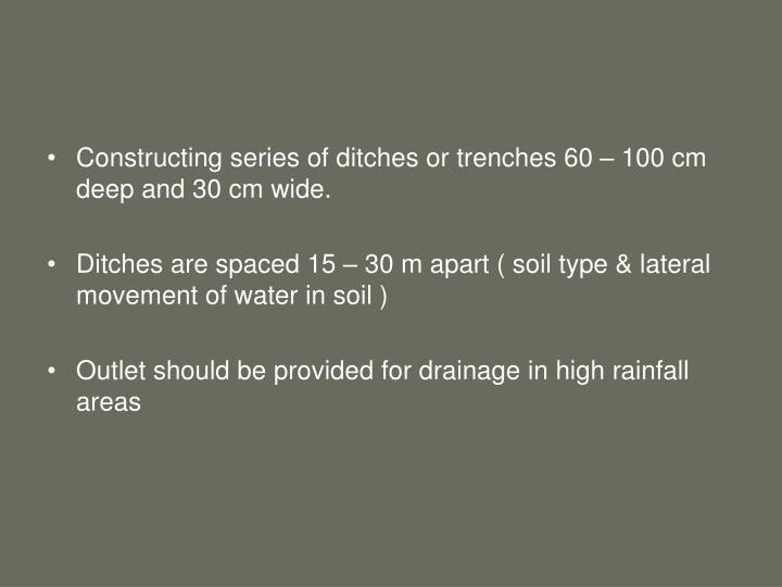 Constructing series of ditches or trenches 60 – 100 cm deep and 30 cm wide.