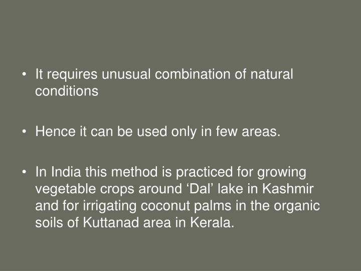 It requires unusual combination of natural conditions