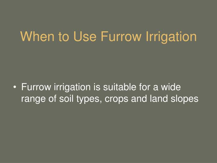 When to Use Furrow Irrigation