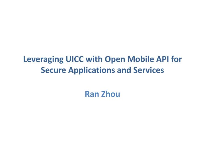 leveraging uicc with open mobile api for secure applications and services n.