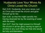 husbands love your wives as christ loved his church
