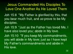 jesus commanded his disciples to love one another as he loved them1
