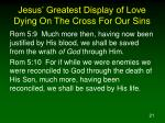 jesus greatest display of love dying on the cross for our sins3