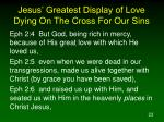 jesus greatest display of love dying on the cross for our sins5