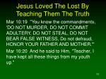 jesus loved the lost by teaching them the truth