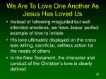 we are to love one another as jesus has loved us