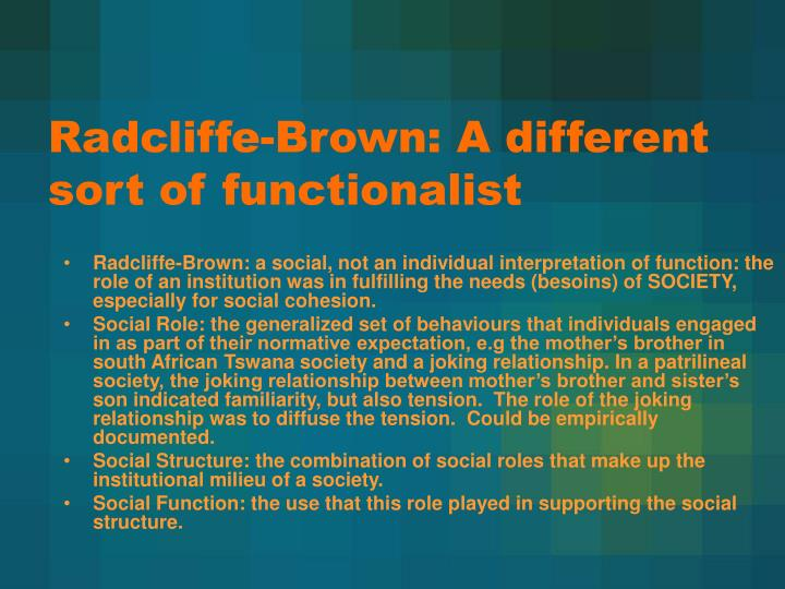 Radcliffe-Brown: A different sort of functionalist