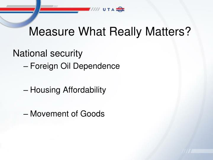 Measure What Really Matters?