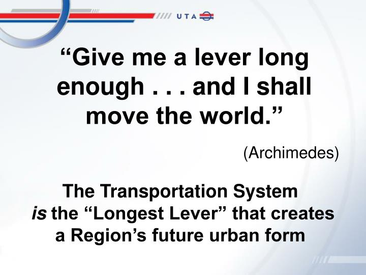 """""""Give me a lever long enough . . . and I shall move the world."""""""