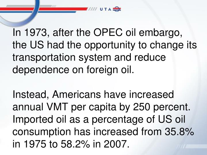 In 1973, after the OPEC oil embargo, the US had the opportunity to change its transportation system and reduce dependence on foreign oil.