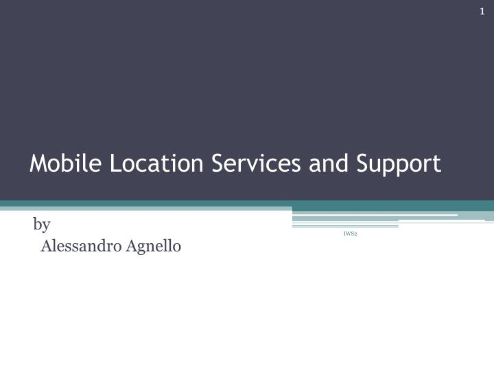 Mobile location services and support