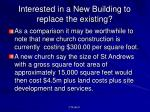 interested in a new building to replace the existing