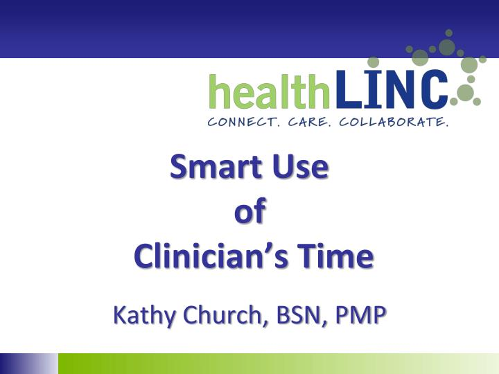 Smart use of clinician s time kathy church bsn pmp