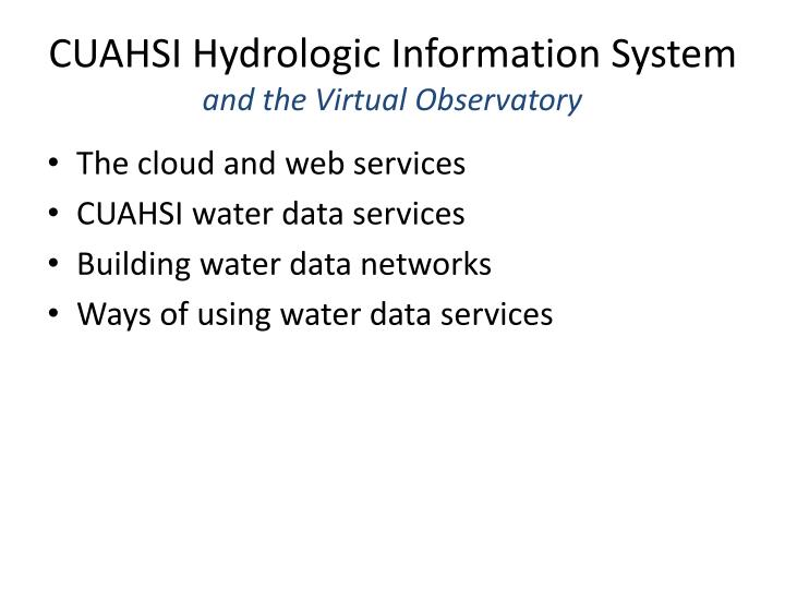 Cuahsi hydrologic information system and the virtual observatory1