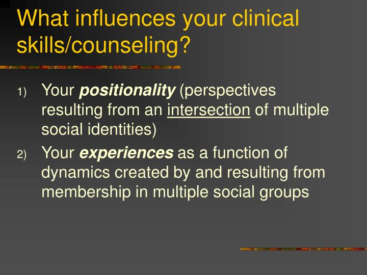 What influences your clinical skills/counseling?