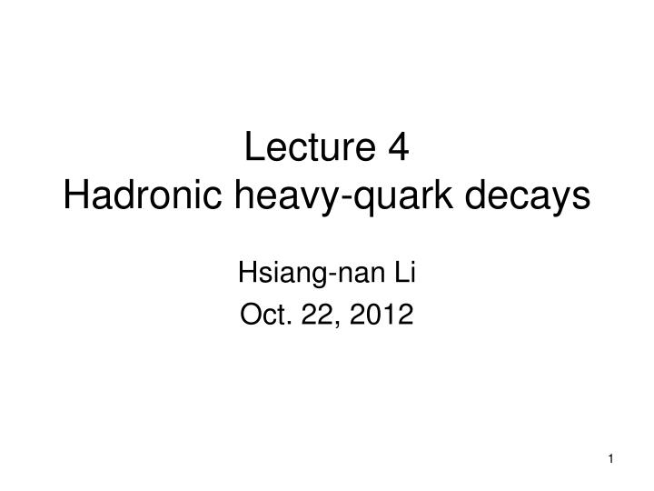 lecture 4 hadronic heavy quark decays n.