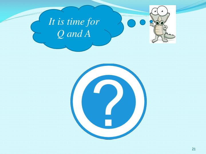 It is time for Q and A