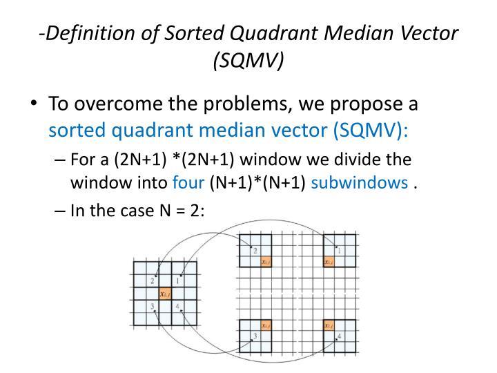 -Definition of Sorted Quadrant Median Vector (SQMV