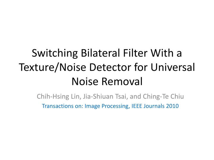 Switching bilateral filter with a texture noise detector for universal noise removal