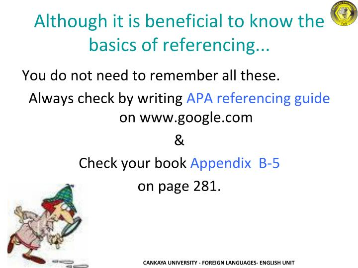 Although it is beneficial to know the basics of referencing...