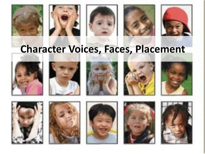 Character Voices, Faces, Placement