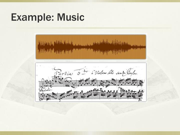 Example: Music