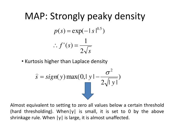 MAP: Strongly peaky density