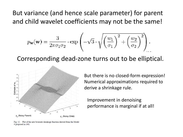 But variance (and hence scale parameter) for parent and child wavelet coefficients may not be the same!