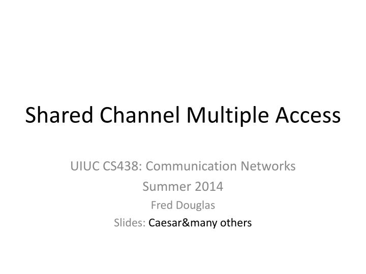 Shared channel multiple access