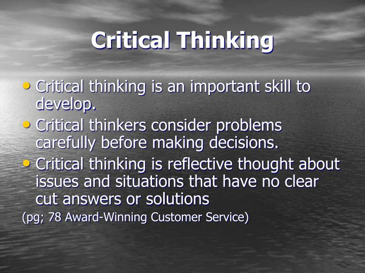 critical thinking and reflective thinking From science to arts, from business to teaching, critical thinking skills create a more efficient thinker and problem solver good thinkers explore, inquire, probe, into new areas, seek clarity, think critically and carefully, are organized thinkers.