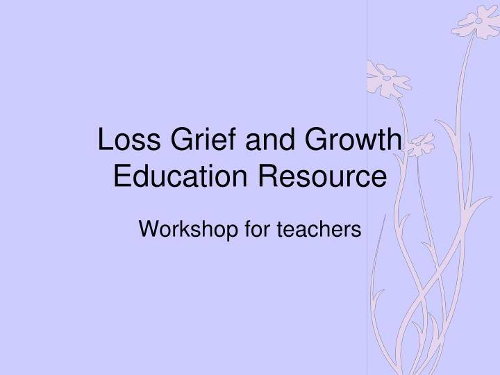 loss grief and growth education resource n.