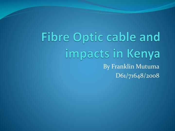 fibre optic cable and impacts in kenya n.