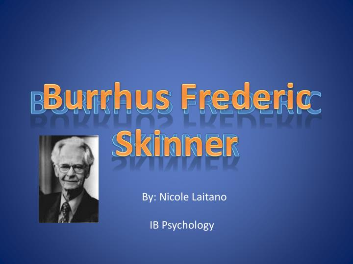 case study 7 burrhus frederic skinner yolanda Tom seidel introduction to personality case study #23 30 march 2011 skinner case study: yolanda 1 according to skinner, an individual's behavior is externally motivated by the environment.