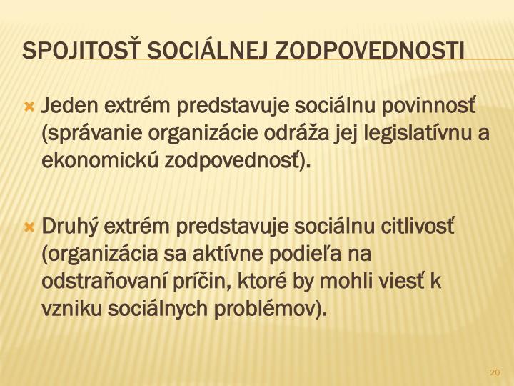 Jeden extrém predstavuje sociálnu povinnosť  (správanie organizácie odráža jej legislatívnu a ekonomickú zodpovednosť