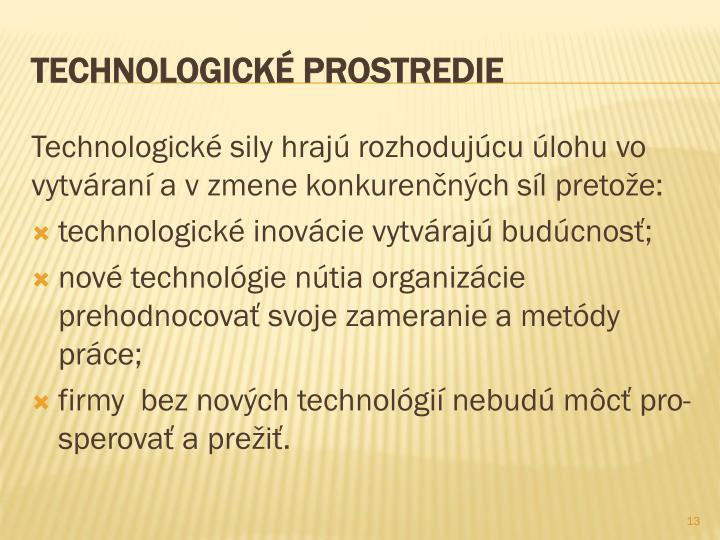 Technologické sily hrajú rozhodujúcu úlohu vo vytváraní a v zmene konkurenčných síl pretože: