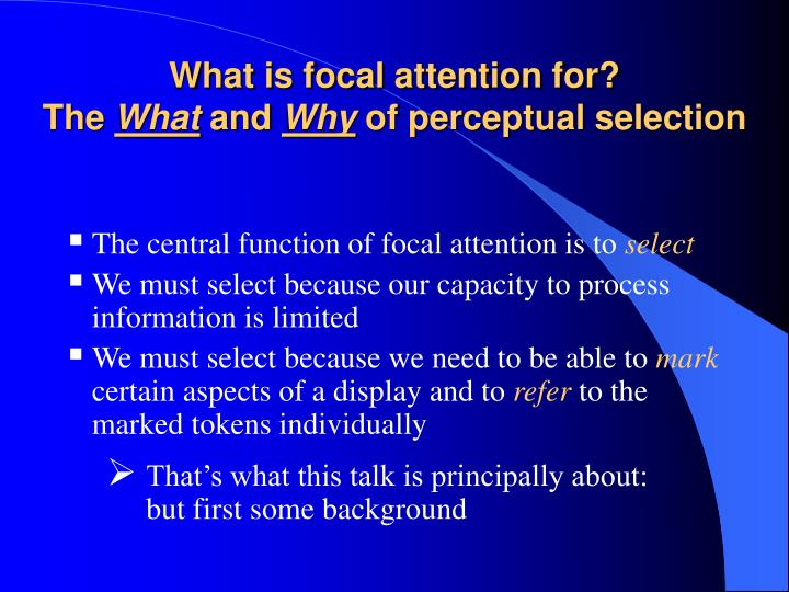 what is focal attention for the what and why of perceptual selection n.